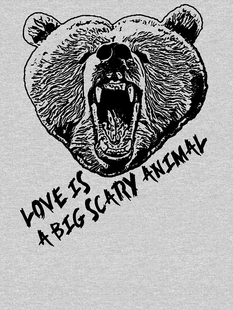 Love Is A Big Scary Animal (Bear Design) #3 by RobC13