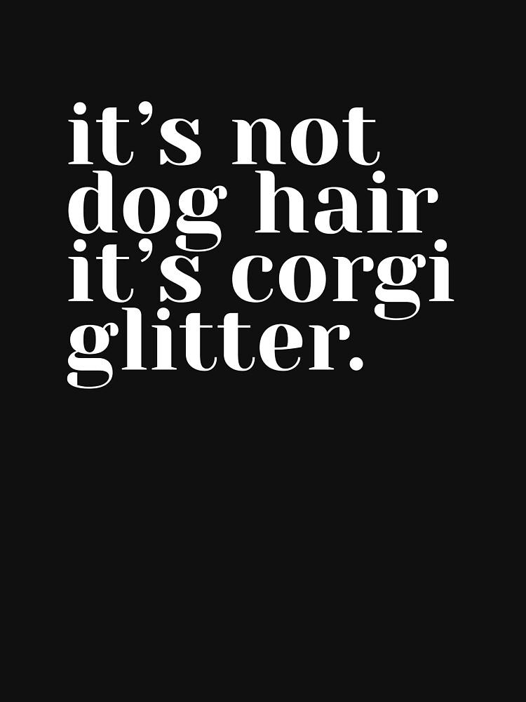 It's Not Dog Hair It's Corgi Glitter by heydjangles