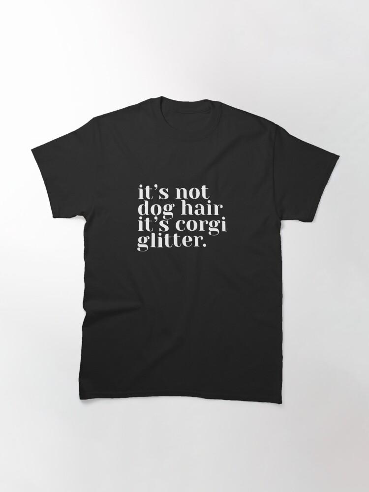 Alternate view of It's Not Dog Hair It's Corgi Glitter Classic T-Shirt