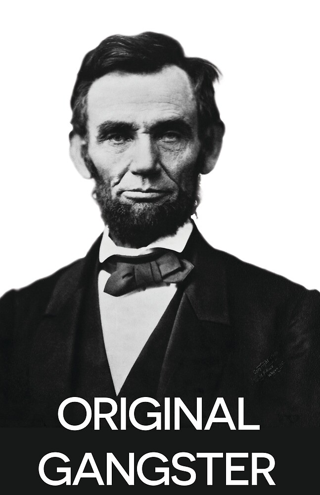 Abraham Lincoln Orignal Gangster by hipsterapparel