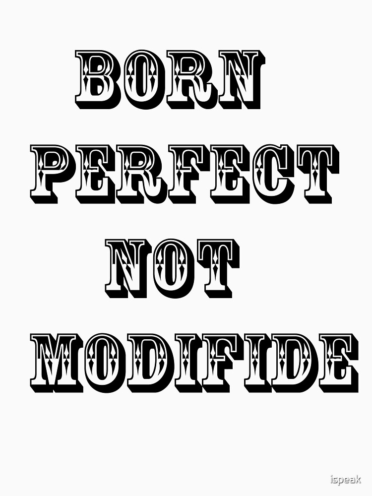 Born perfect no need by ispeak