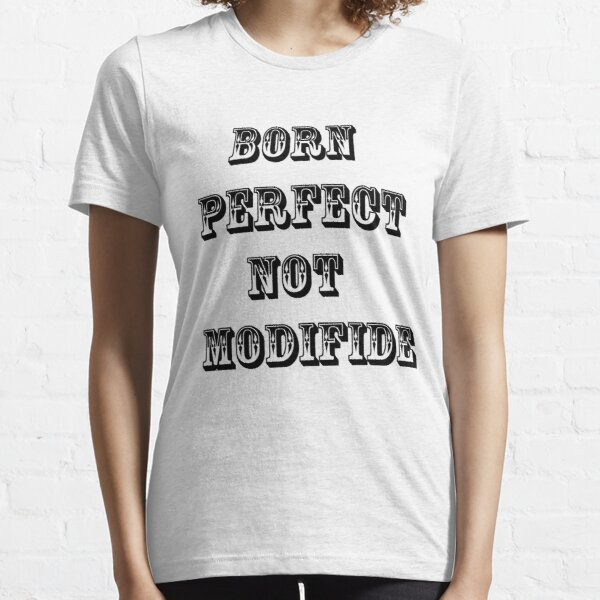 Born perfect no need Essential T-Shirt