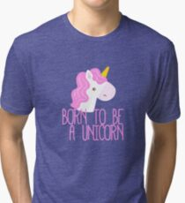 Born To Be A Unicorn Tri-blend T-Shirt