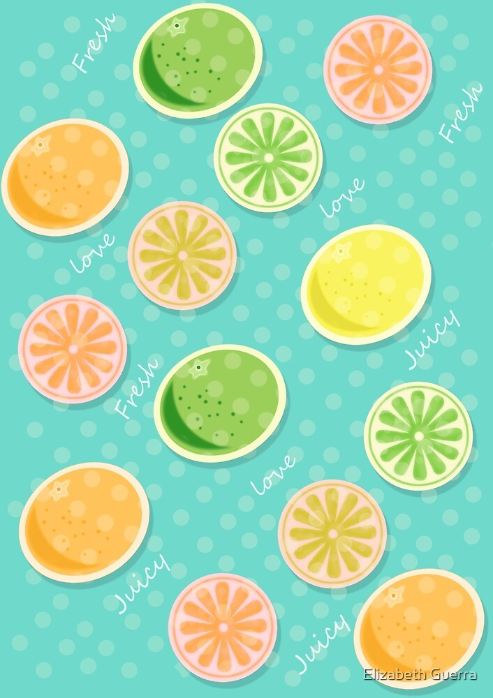 Citrus love,fresh by Elizabeth Escalera