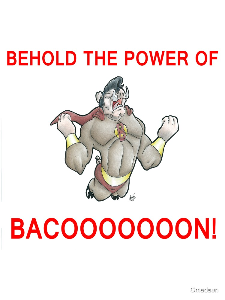 Behold The Power of Bacoooooon! by Omadaun