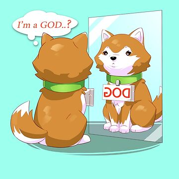I'm a GOD? dog by Purrdemonium