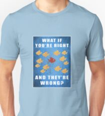 You're right, and they're wrong? T-Shirt