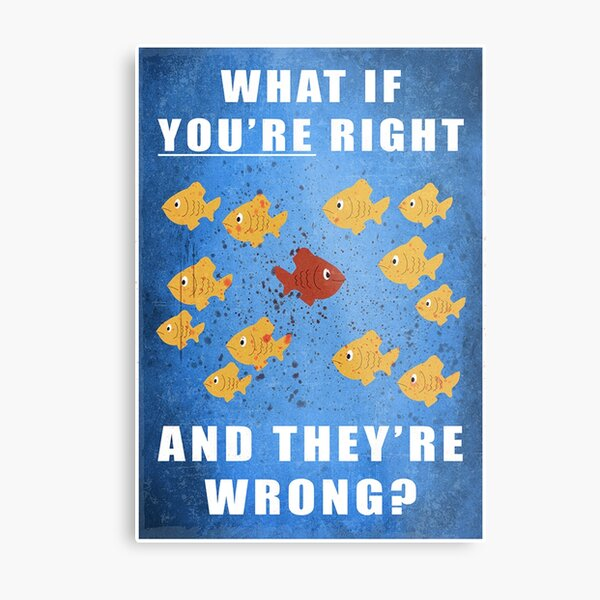 You're right, and they're wrong? Metal Print