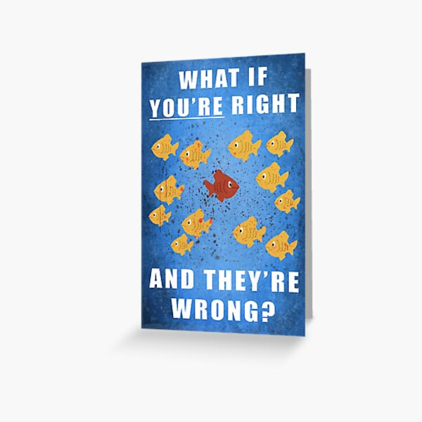You're right, and they're wrong? Greeting Card