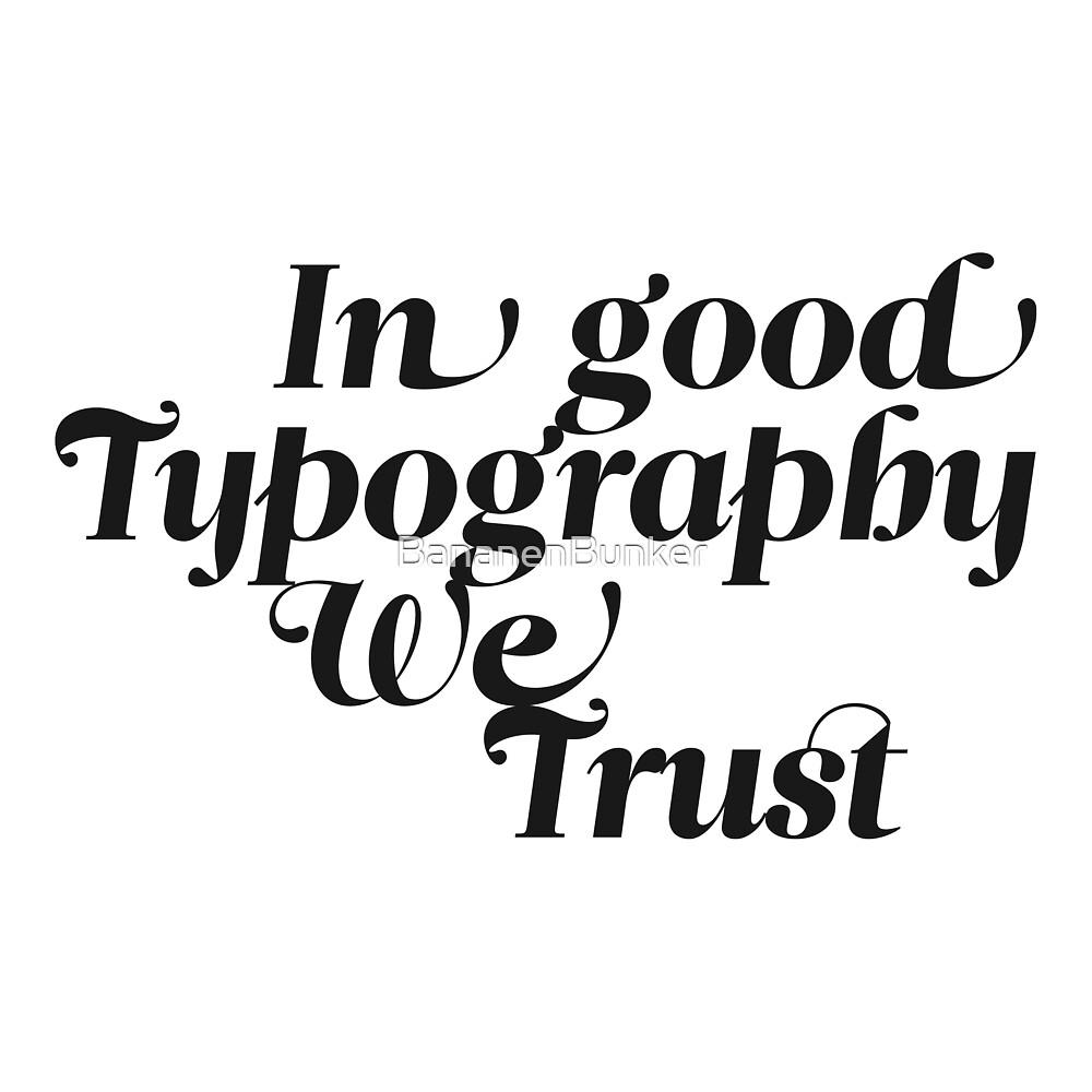 In good Typography we trust by BananenBunker