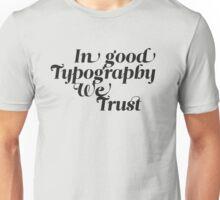 In good Typography we trust Unisex T-Shirt
