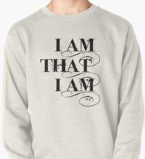 I Am That I Am - BLACK Pullover