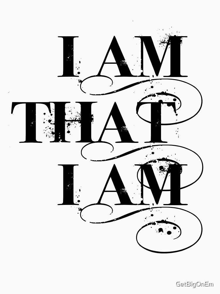 I Am That I Am - BLACK by GetBigOnEm