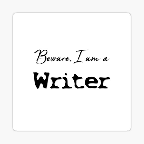 Careful, I'm a writer Sticker