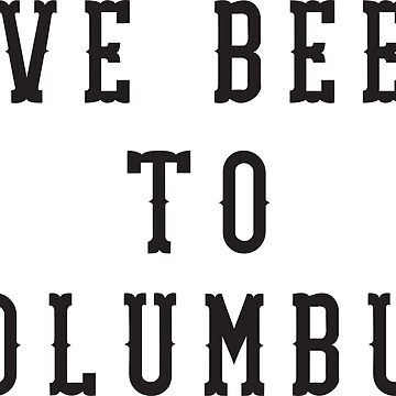 IVE BEEN TO COLUMBUS by THEBLEAKNESS