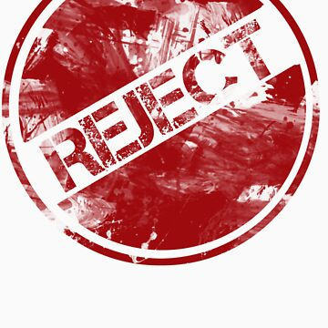 Proud to be a Reject by Kneedeepdesign