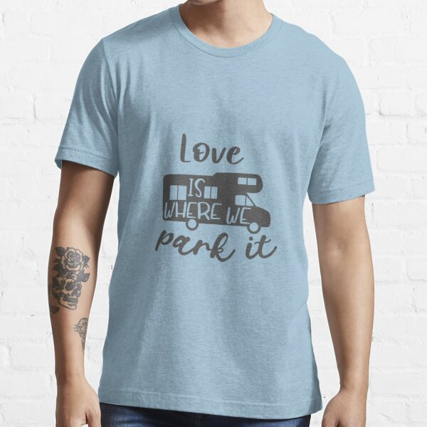 Home is where we park it Essential T-Shirt
