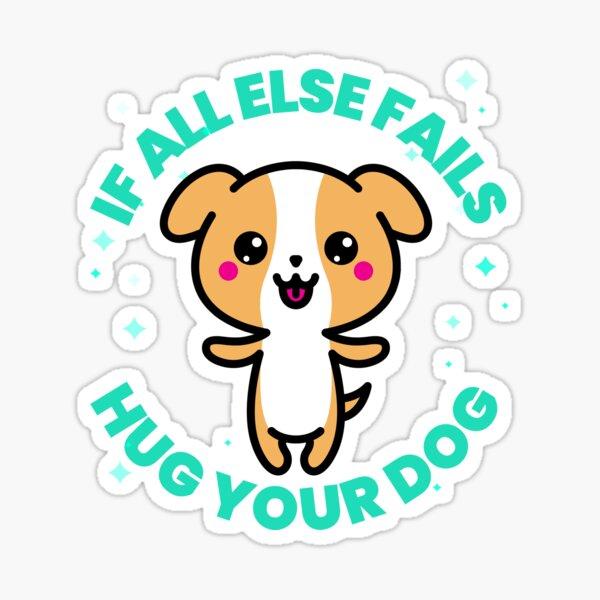 If All Else Fails Hug Your Dog T-shirt Sticker