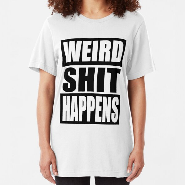 Weird Shit Happens Slim Fit T-Shirt