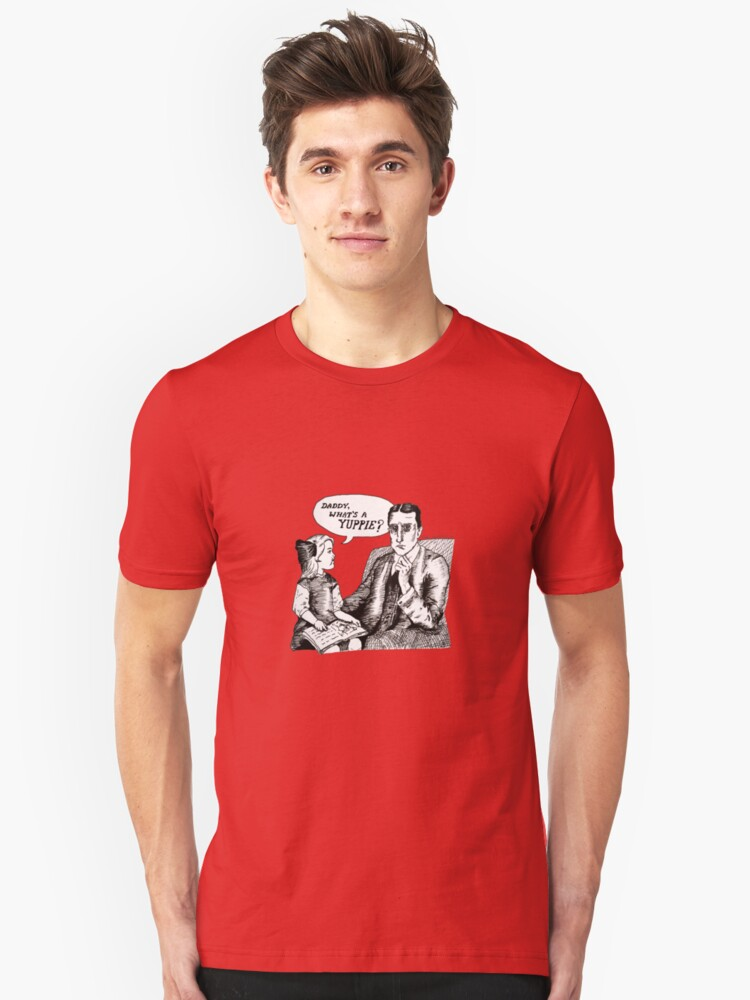 Daddy, What's A Yuppie? Unisex T-Shirt Front
