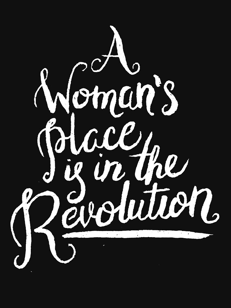 A WOMAN'S PLACE IS IN THE REVOLUTION by serendipidy