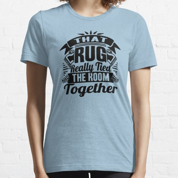 THAT RUG REALLY TIED THE ROOM TOGETHER Essential T-Shirt