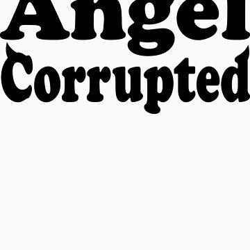 Angel Corrupted by ThatTeeShirtGuy