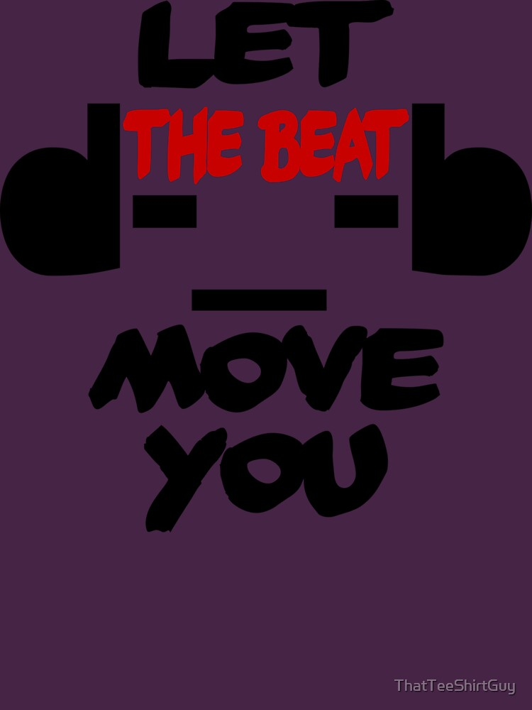 Let the Beat Move you by ThatTeeShirtGuy