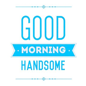 Good Morning Handsome by BigCrew
