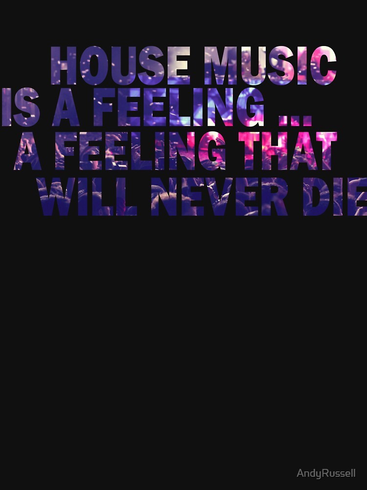 HOUSE MUSIC IS A FEELING by AndyRussell