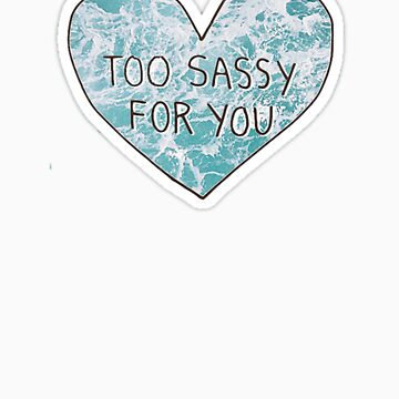 too sassy for you with waves by vanessachammas