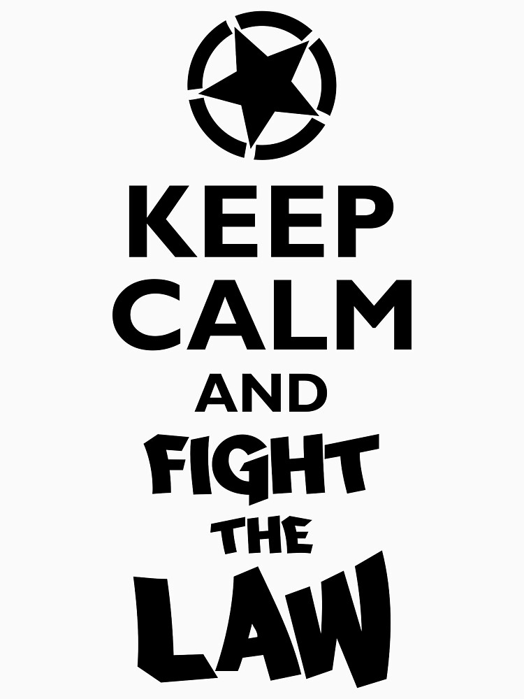 Keep Calm and Fight the Law by AngryKitty