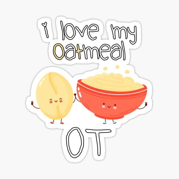 I Love My Oatmeal OT (Oaty) Occupational Therapy Sticker