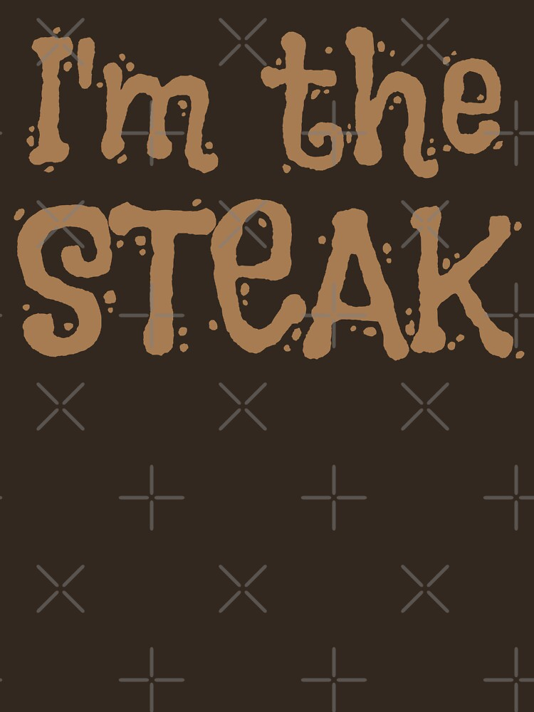 I'm the STEAK with matching I'm the sizzle by jazzydevil