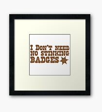 I don't need no stinking badges Framed Print