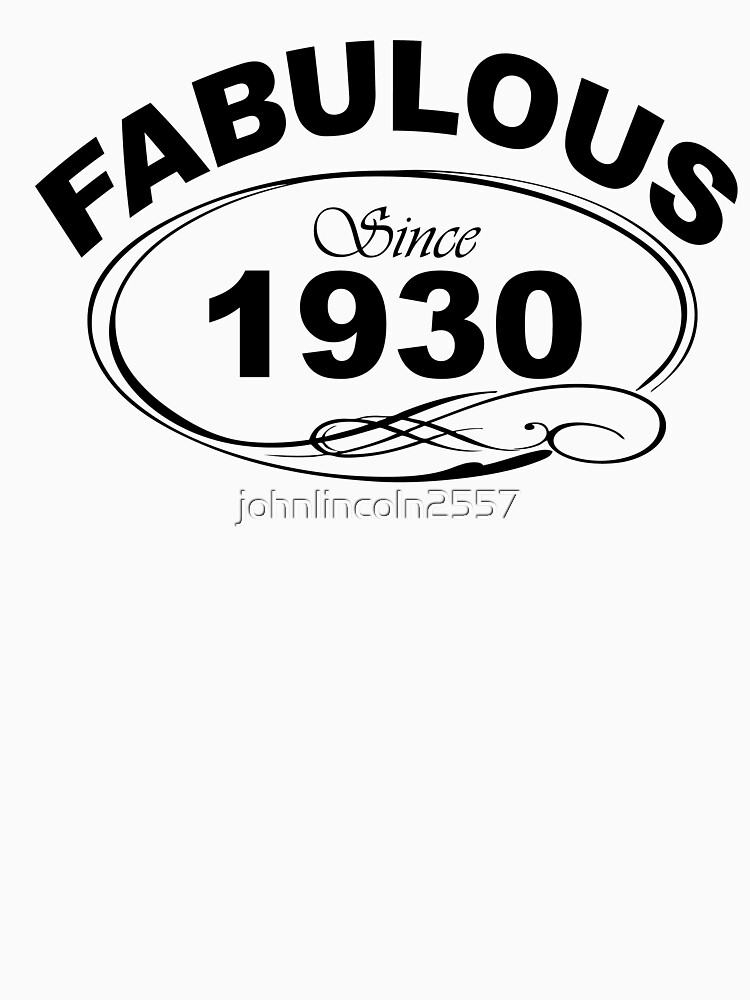 Fabulous Since 1930 by johnlincoln2557