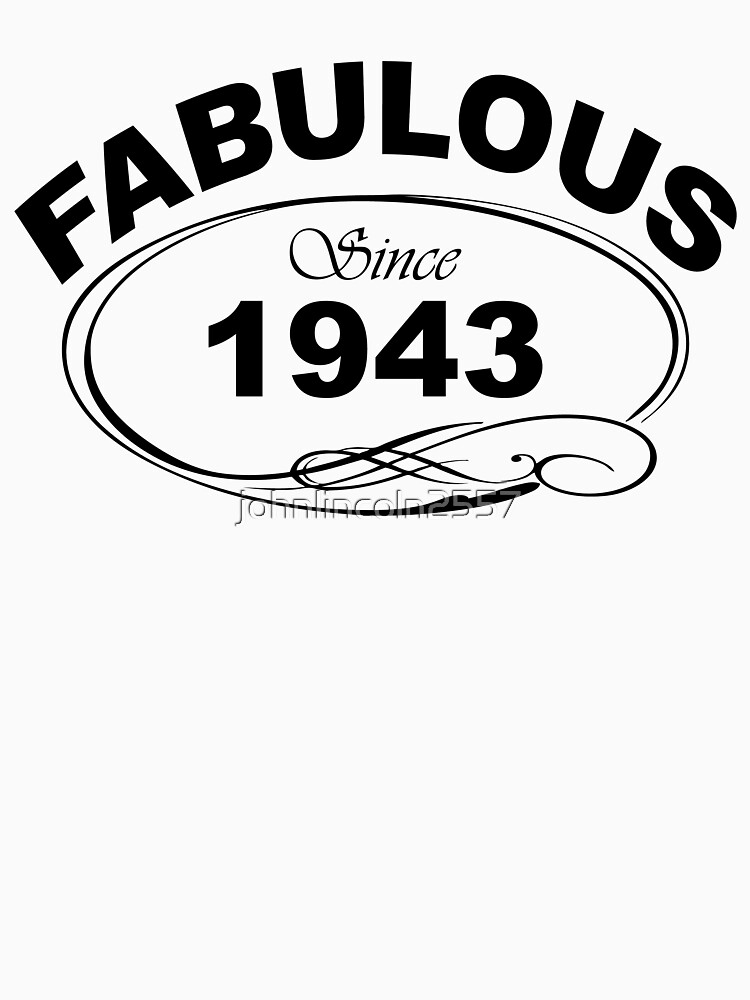 Fabulous Since 1943 by johnlincoln2557