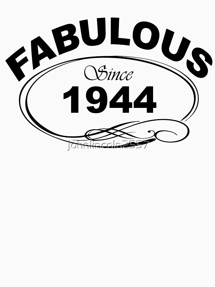 Fabulous Since 1944 by johnlincoln2557