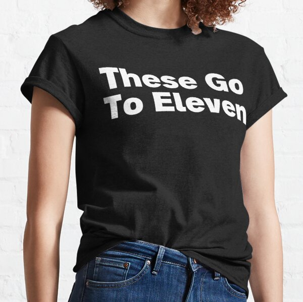 These Go To Eleven Classic T-Shirt