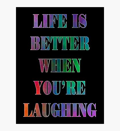 Life is Better When You're Laughing Photographic Print