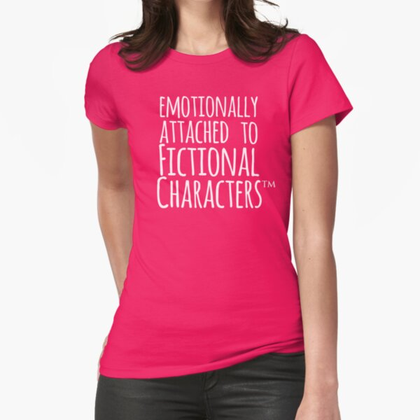emotionally attached to fictional characters ™ Fitted T-Shirt