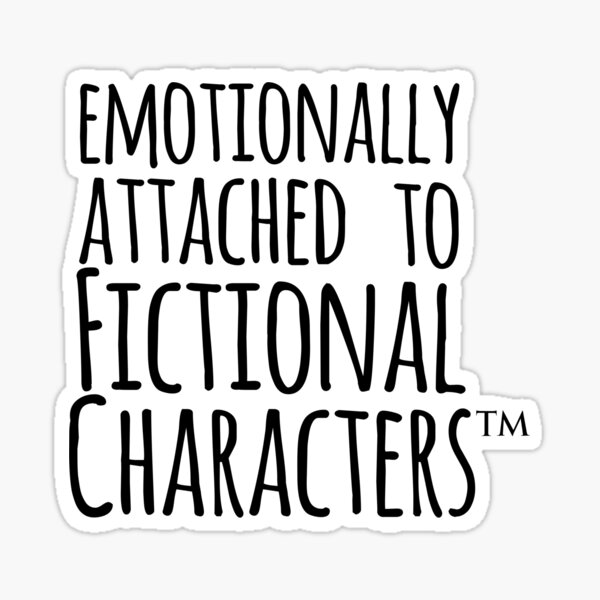 emotionally attached to fictional characters ™ Sticker