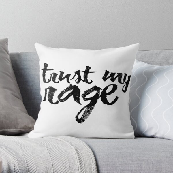 Trust My Rage Throw Pillow