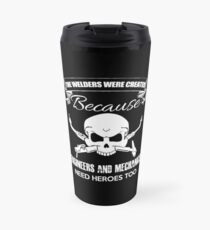 Welder - Welders Were Created Because Engineers Need Heroes Too Travel Mug