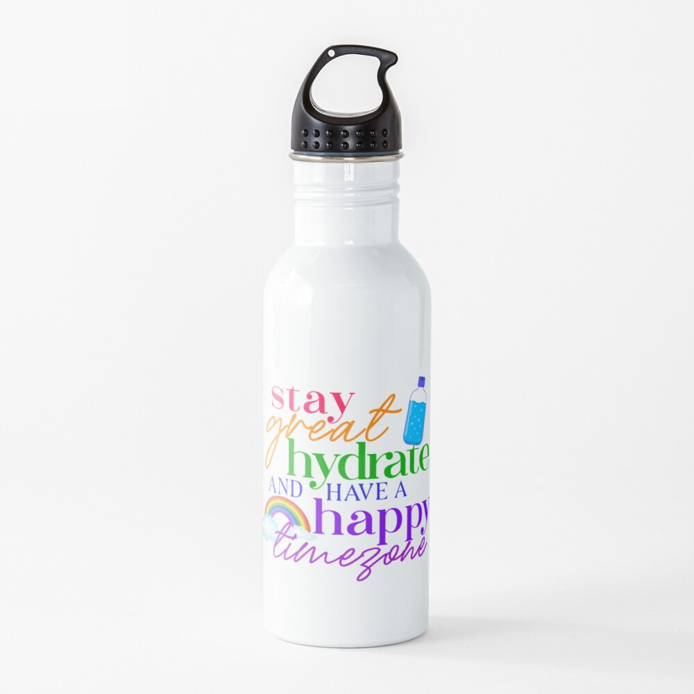 Stay Great, Hydrate, and Have A Happy Timezone! Water Bottle