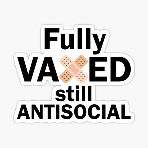 Fully Vaxed Still Antisocial Sticker