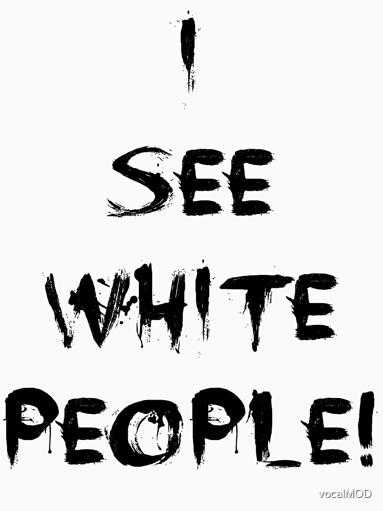 I See White People