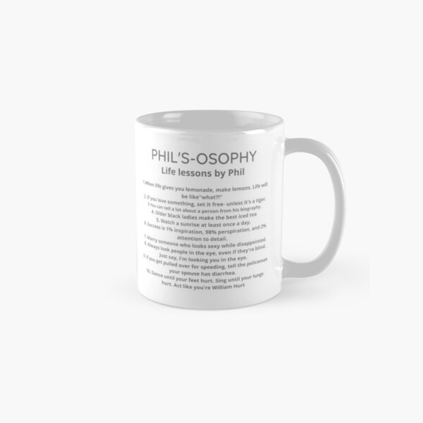 Phil's-osophy, Life Lessons by Phil Classic Mug