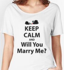 Keep Calm And Will You Marry Me? Women's Relaxed Fit T-Shirt