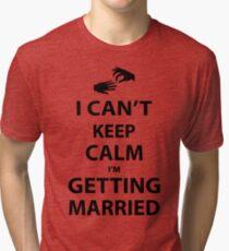 I'Can't Keep Calm I'm Getting Married Tri-blend T-Shirt